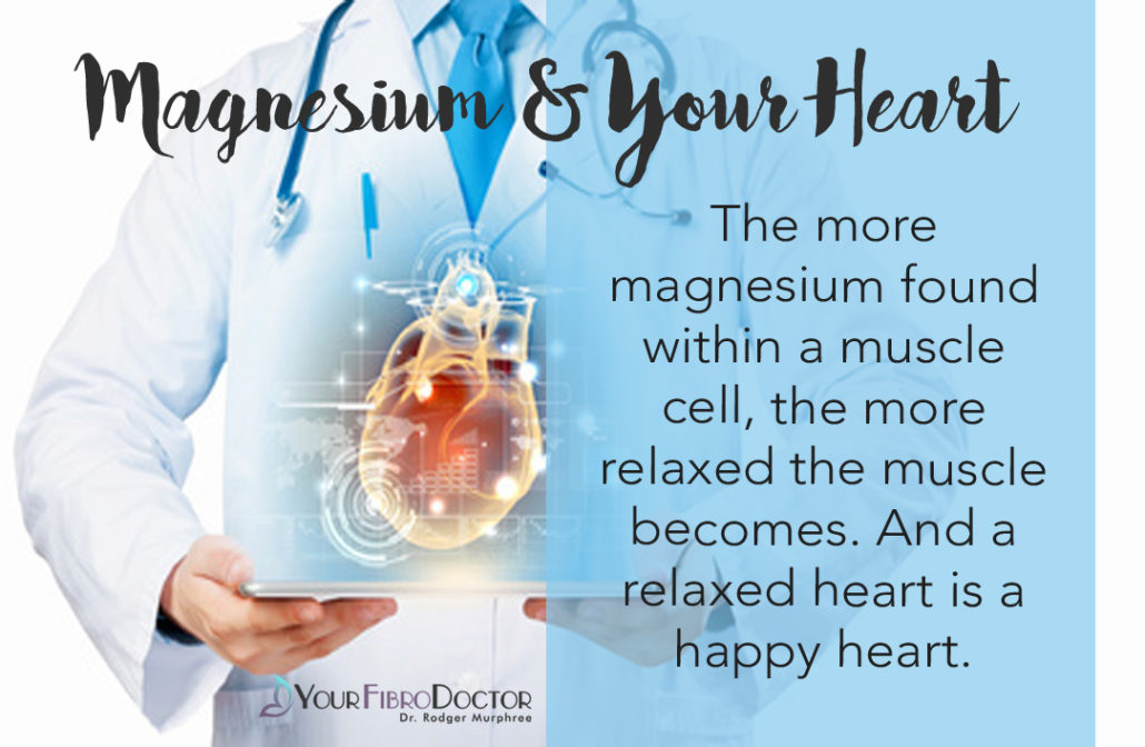 The more magnesium found within a muscle cell, the more relaxed the muscle becomes. And a relaxed heart is a happy heart.